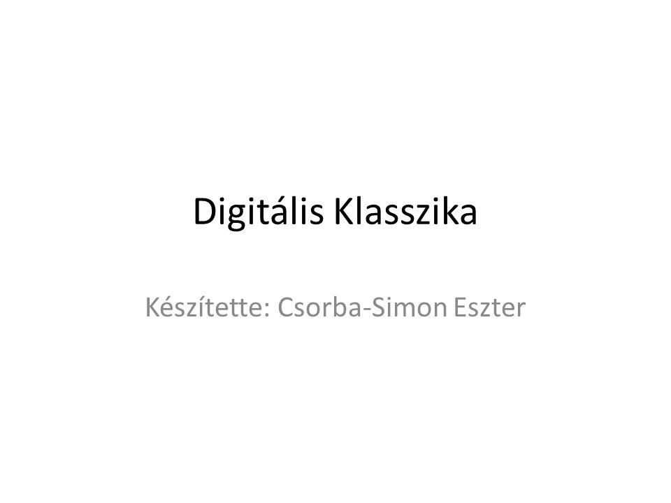Digitális Klasszika Készítette: Csorba-Simon Eszter