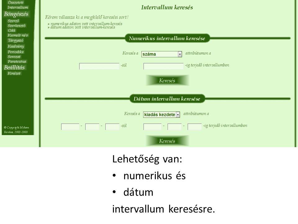 Lehetőség van: numerikus és dátum intervallum keresésre.