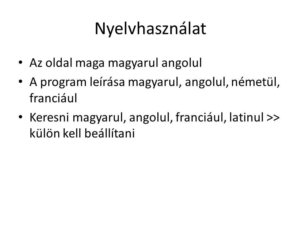 Nyelvhasználat Az oldal maga magyarul angolul A program leírása magyarul, angolul, németül, franciául Keresni magyarul, angolul, franciául, latinul >> külön kell beállítani