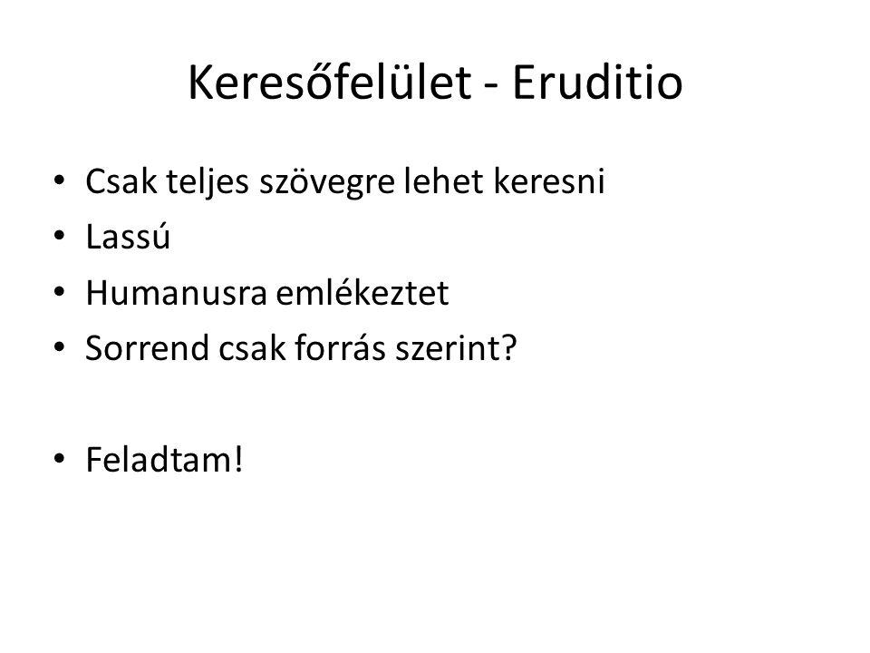 Keresőfelület - Eruditio Csak teljes szövegre lehet keresni Lassú Humanusra emlékeztet Sorrend csak forrás szerint.