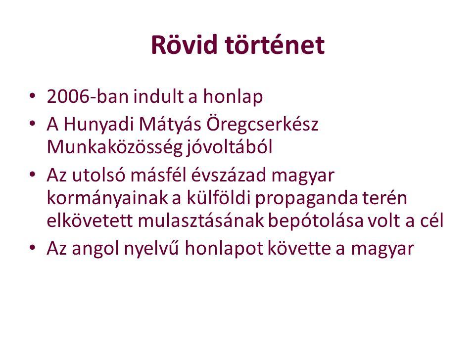 2006-ban indult a honlap A Hunyadi Mátyás Öregcserkész Munkaközösség jóvoltából Az utolsó másfél évszázad magyar kormányainak a külföldi propaganda terén elkövetett mulasztásának bepótolása volt a cél Az angol nyelvű honlapot követte a magyar Rövid történet