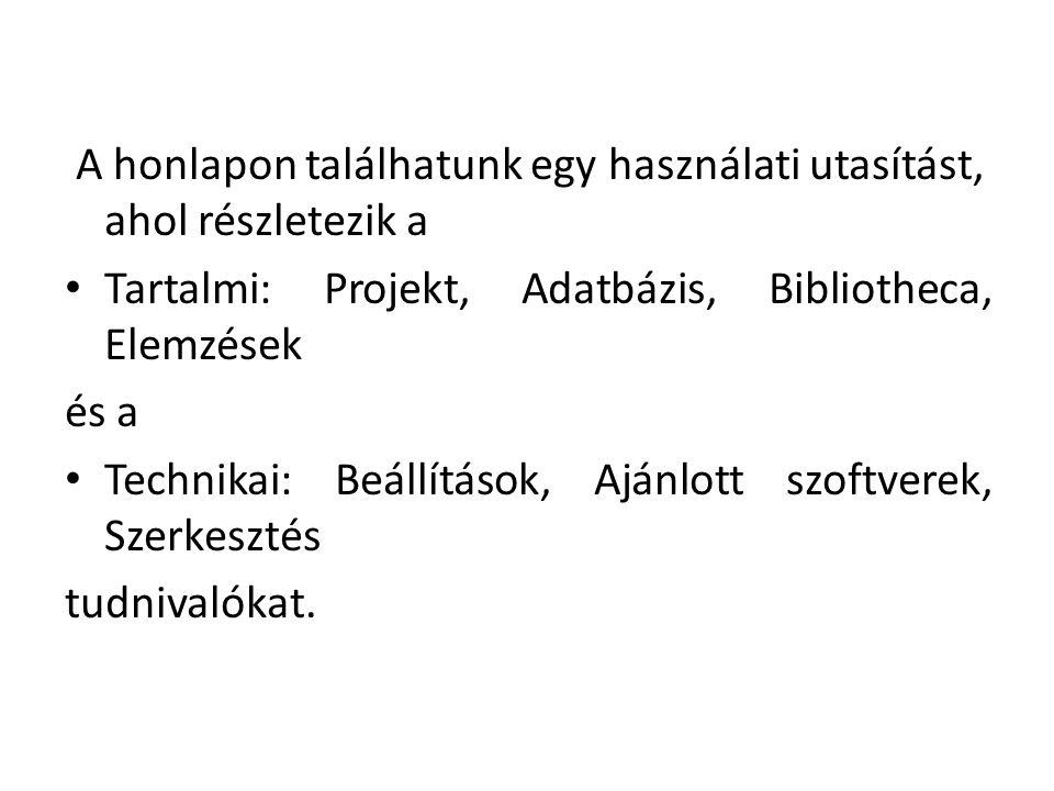 A honlapon találhatunk egy használati utasítást, ahol részletezik a Tartalmi: Projekt, Adatbázis, Bibliotheca, Elemzések és a Technikai: Beállítások, Ajánlott szoftverek, Szerkesztés tudnivalókat.