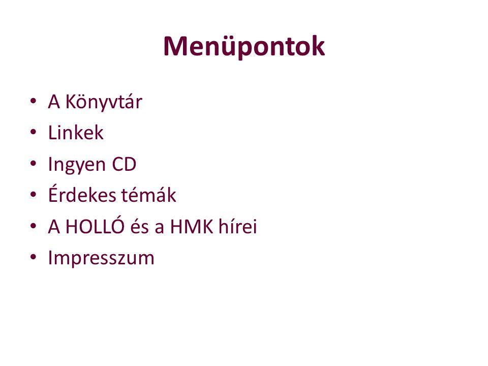 Menüpontok A Könyvtár Linkek Ingyen CD Érdekes témák A HOLLÓ és a HMK hírei Impresszum