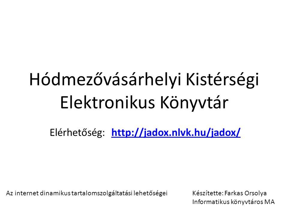Hódmezővásárhelyi Kistérségi Elektronikus Könyvtár Az internet dinamikus tartalomszolgáltatási lehetőségei Készítette: Farkas Orsolya Informatikus könyvtáros MA Elérhetőség: http://jadox.nlvk.hu/jadox/http://jadox.nlvk.hu/jadox/