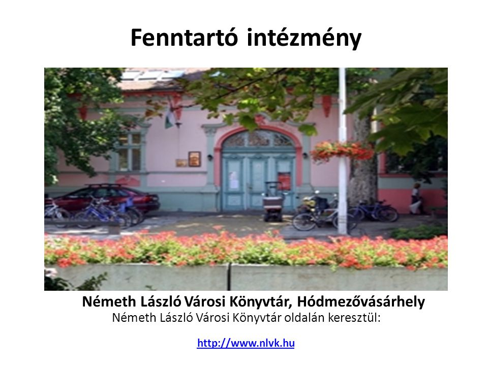 Németh László Városi Könyvtár, Hódmezővásárhely Németh László Városi Könyvtár oldalán keresztül: http://www.nlvk.hu Fenntartó intézmény