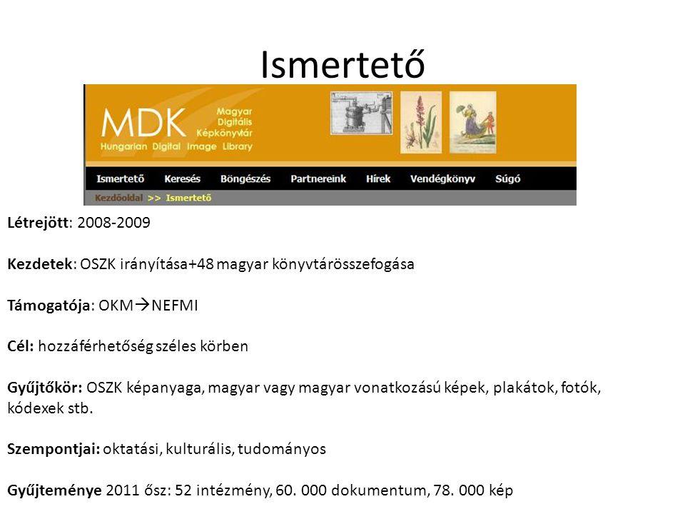 Ismertető Létrejött: 2008-2009 Kezdetek: OSZK irányítása+48 magyar könyvtárösszefogása Támogatója: OKM  NEFMI Cél: hozzáférhetőség széles körben Gyűjtőkör: OSZK képanyaga, magyar vagy magyar vonatkozású képek, plakátok, fotók, kódexek stb.