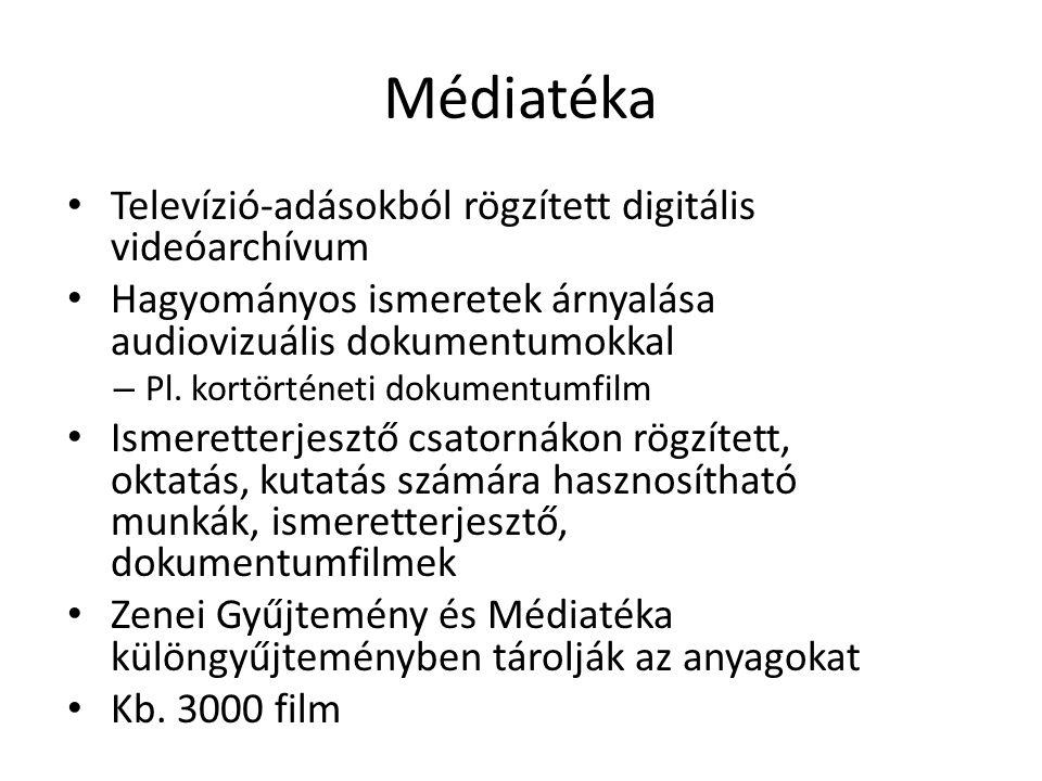Médiatéka Televízió-adásokból rögzített digitális videóarchívum Hagyományos ismeretek árnyalása audiovizuális dokumentumokkal – Pl.