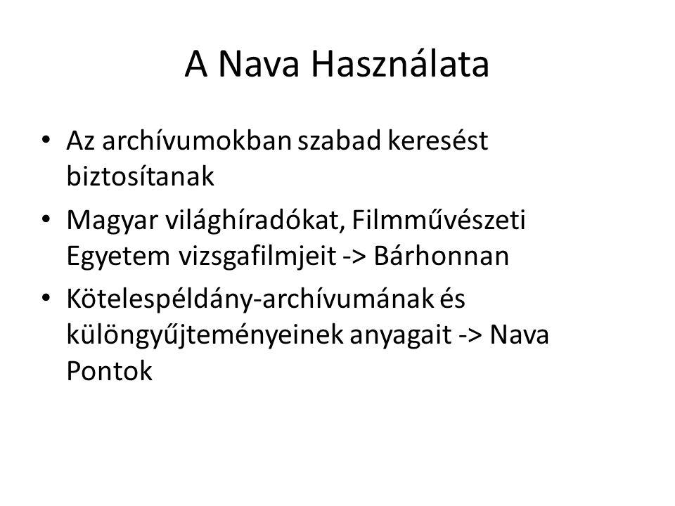 A Nava Használata Az archívumokban szabad keresést biztosítanak Magyar világhíradókat, Filmművészeti Egyetem vizsgafilmjeit -> Bárhonnan Kötelespéldány-archívumának és különgyűjteményeinek anyagait -> Nava Pontok