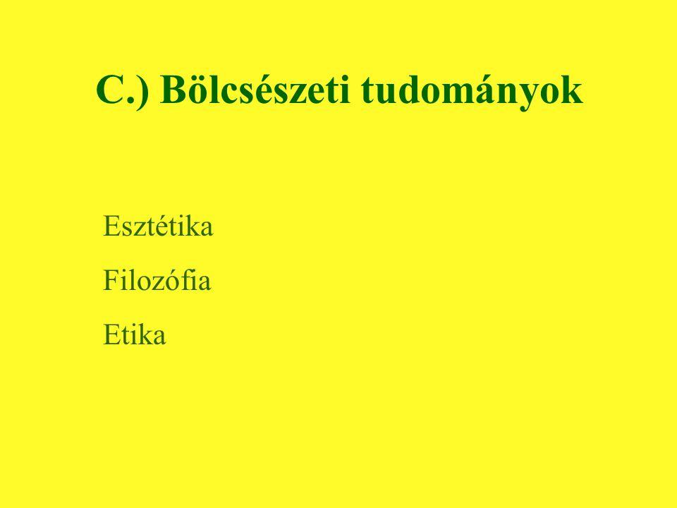 C.) Bölcsészeti tudományok Esztétika Filozófia Etika