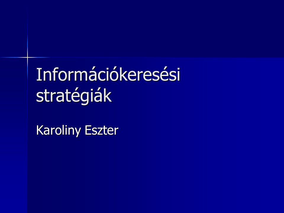 Információkeresési stratégiák Karoliny Eszter