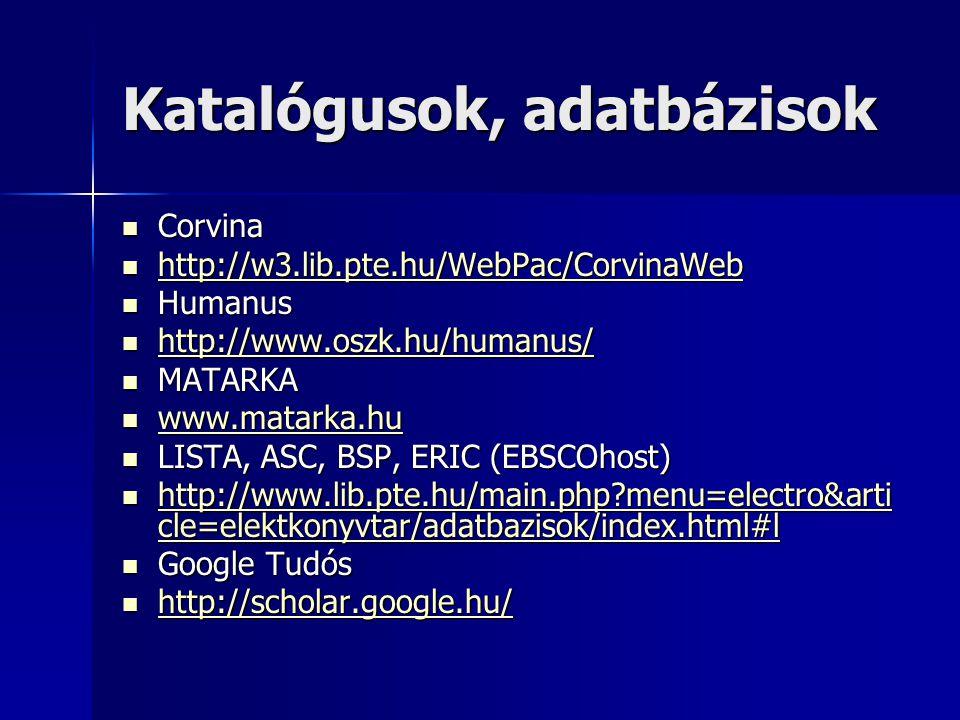 Katalógusok, adatbázisok Corvina Corvina http://w3.lib.pte.hu/WebPac/CorvinaWeb http://w3.lib.pte.hu/WebPac/CorvinaWeb http://w3.lib.pte.hu/WebPac/Cor