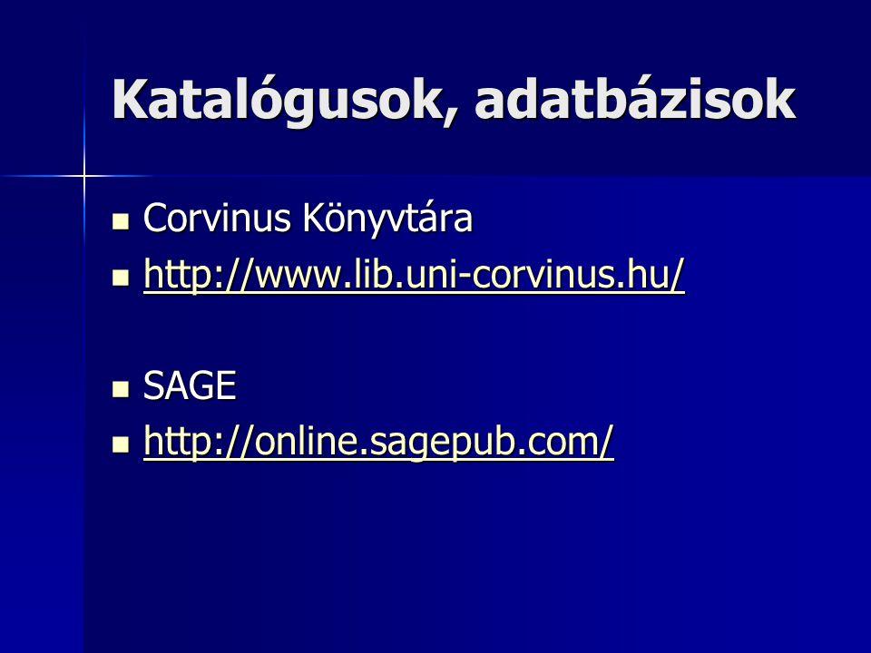 Katalógusok, adatbázisok Corvinus Könyvtára Corvinus Könyvtára http://www.lib.uni-corvinus.hu/ http://www.lib.uni-corvinus.hu/ http://www.lib.uni-corv