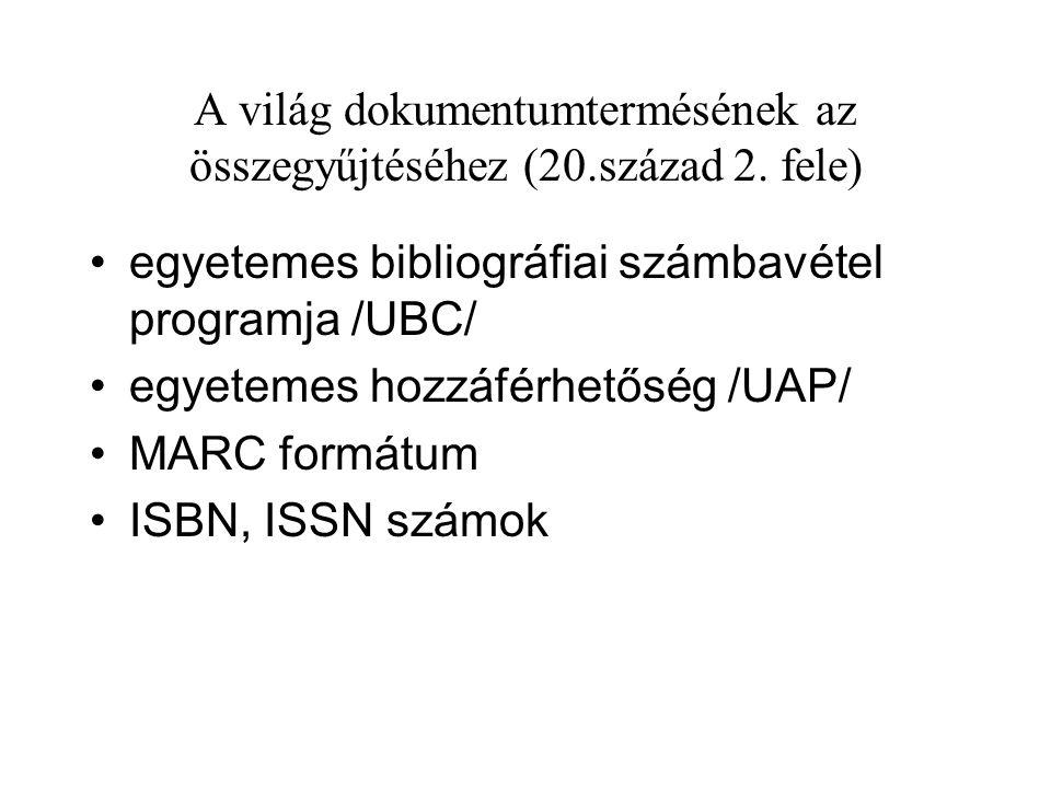 A világ dokumentumtermésének az összegyűjtéséhez (20.század 2. fele) egyetemes bibliográfiai számbavétel programja /UBC/ egyetemes hozzáférhetőség /UA