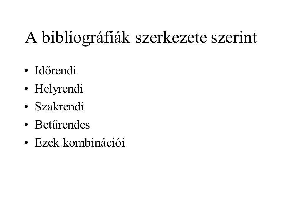 A bibliográfiák szerkezete szerint Időrendi Helyrendi Szakrendi Betűrendes Ezek kombinációi