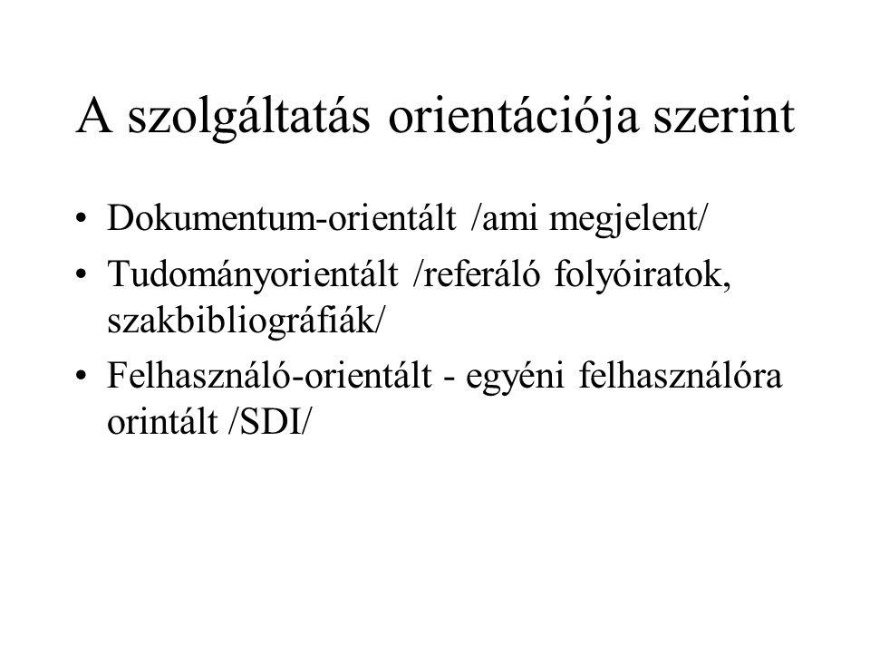 A szolgáltatás orientációja szerint Dokumentum-orientált /ami megjelent/ Tudományorientált /referáló folyóiratok, szakbibliográfiák/ Felhasználó-orien