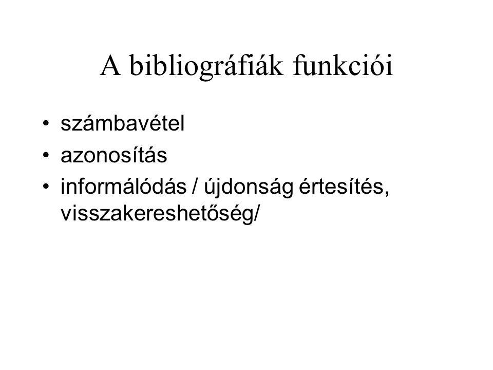 A bibliográfiák funkciói számbavétel azonosítás informálódás / újdonság értesítés, visszakereshetőség/