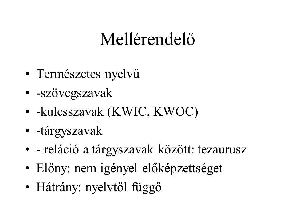 Mellérendelő Természetes nyelvű -szövegszavak -kulcsszavak (KWIC, KWOC) -tárgyszavak - reláció a tárgyszavak között: tezaurusz Előny: nem igényel elők