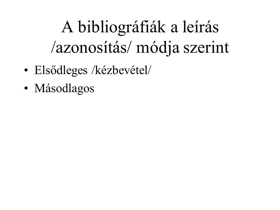 A bibliográfiák a leírás /azonosítás/ módja szerint Elsődleges /kézbevétel/ Másodlagos