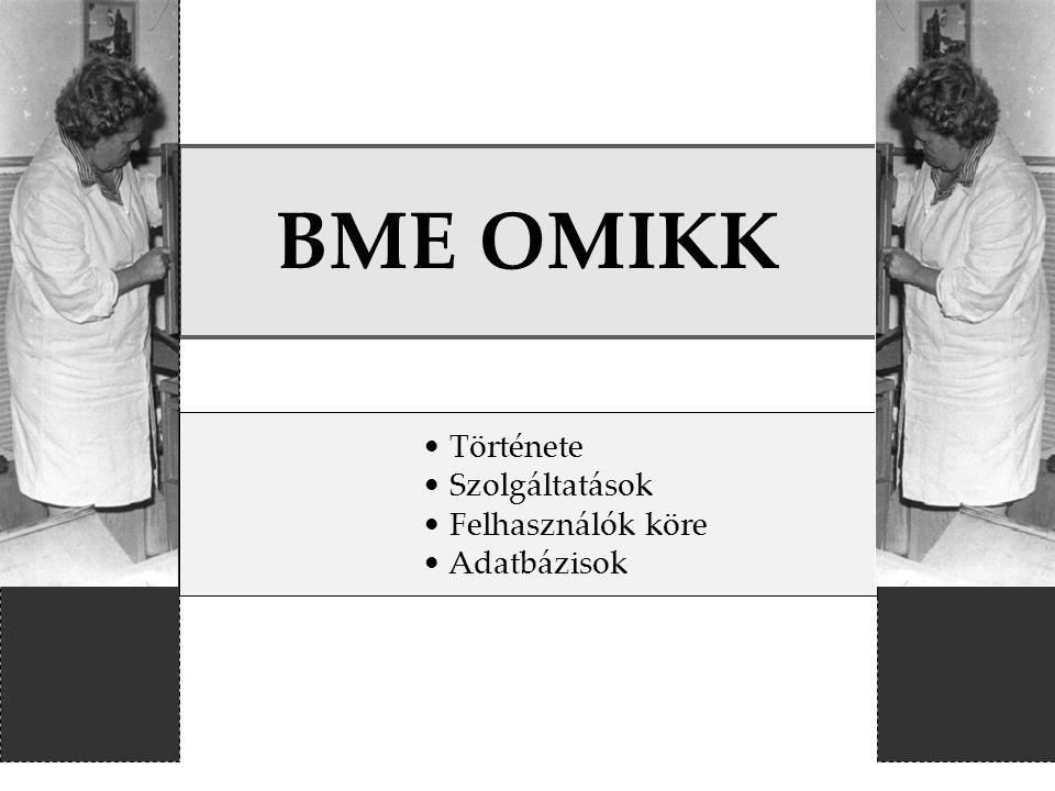 f BME OMIKK Története Szolgáltatások Felhasználók köre Adatbázisok