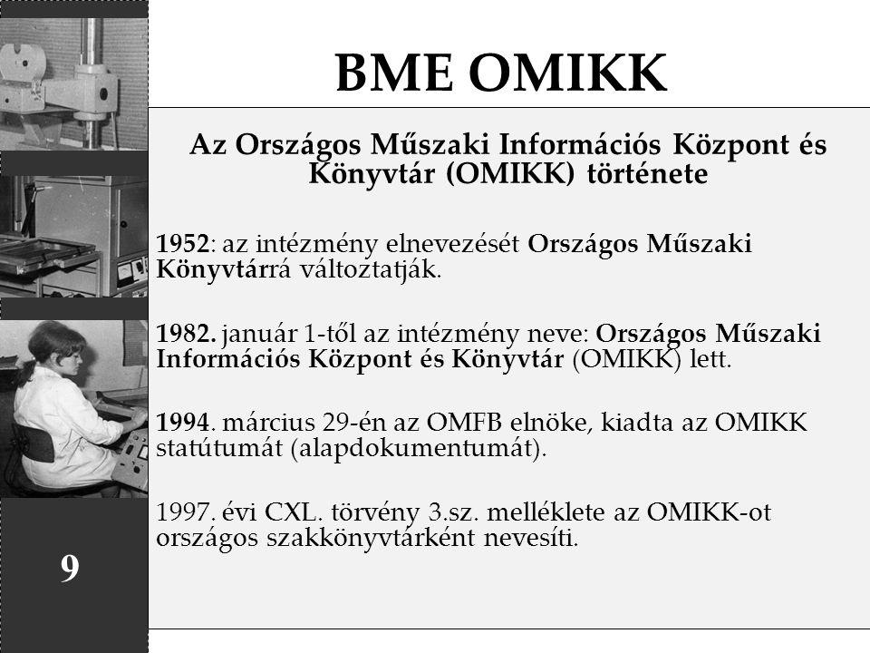 BME OMIKK 9 Az Országos Műszaki Információs Központ és Könyvtár (OMIKK) története 1952: az intézmény elnevezését Országos Műszaki Könyvtárrá változtat