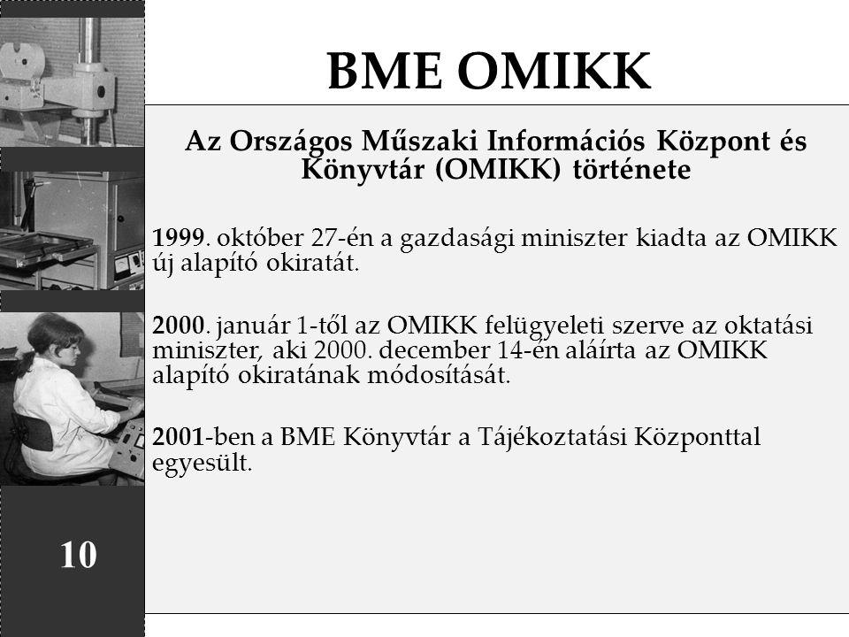 BME OMIKK 10 Az Országos Műszaki Információs Központ és Könyvtár (OMIKK) története 1999. október 27-én a gazdasági miniszter kiadta az OMIKK új alapít