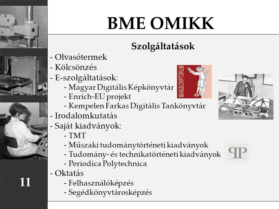BME OMIKK 11 Szolgáltatások - Olvasótermek - Kölcsönzés - E-szolgáltatások: - Magyar Digitális Képkönyvtár - Enrich-EU projekt - Kempelen Farkas Digit