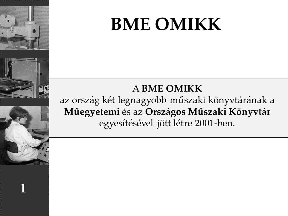 BME OMIKK 1 A BME OMIKK az ország két legnagyobb műszaki könyvtárának a Műegyetemi és az Országos Műszaki Könyvtár egyesítésével jött létre 2001-ben.