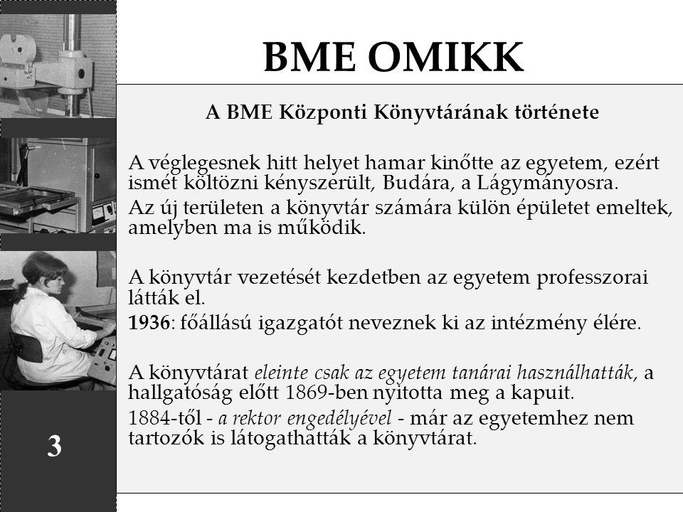 BME OMIKK 3 A BME Központi Könyvtárának története A véglegesnek hitt helyet hamar kinőtte az egyetem, ezért ismét költözni kényszerült, Budára, a Lágy