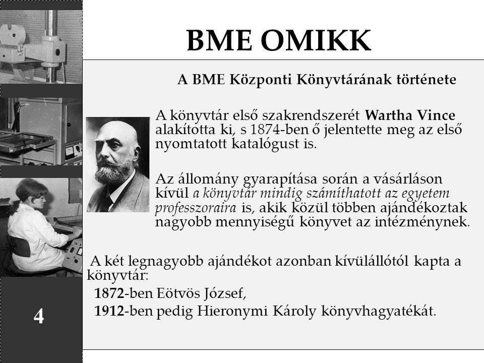 BME OMIKK 4 A BME Központi Könyvtárának története A könyvtár első szakrendszerét Wartha Vince alakította ki, s 1874-ben ő jelentette meg az első nyomt