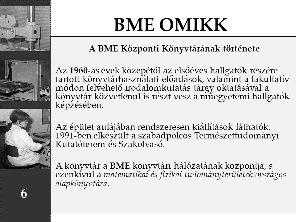 BME OMIKK 6 A BME Központi Könyvtárának története Az 1960-as évek közepétől az elsőéves hallgatók részére tartott könyvtárhasználati előadások, valami