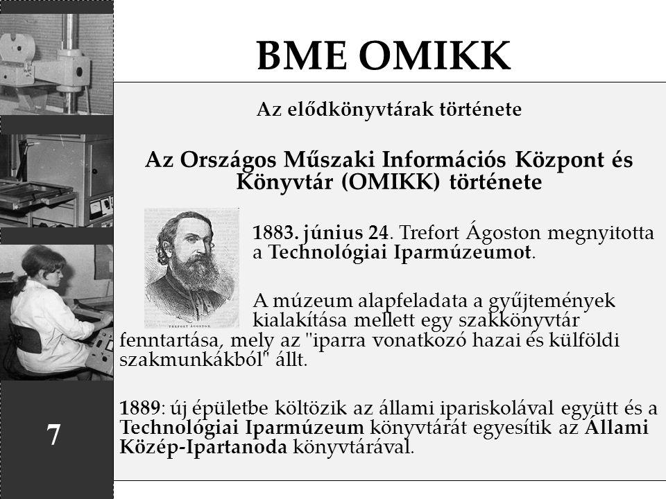 BME OMIKK 7 Az elődkönyvtárak története Az Országos Műszaki Információs Központ és Könyvtár (OMIKK) története 1883. június 24. Trefort Ágoston megnyit