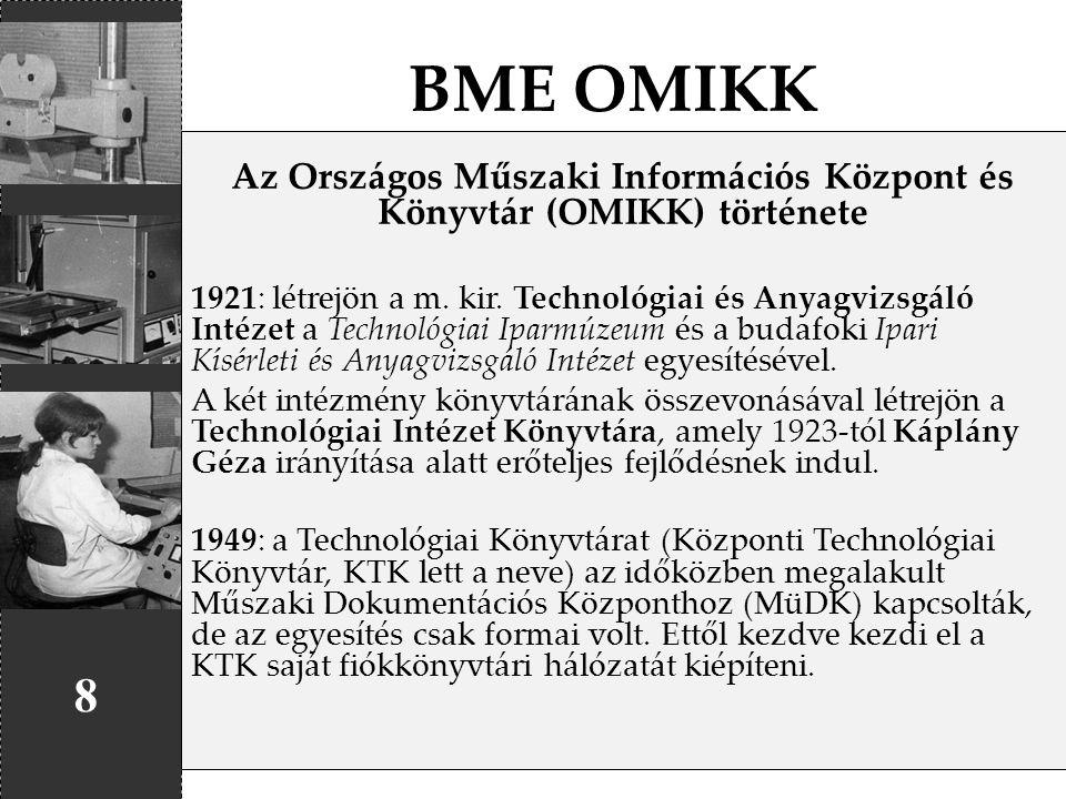 BME OMIKK 8 Az Országos Műszaki Információs Központ és Könyvtár (OMIKK) története 1921: létrejön a m. kir. Technológiai és Anyagvizsgáló Intézet a Tec