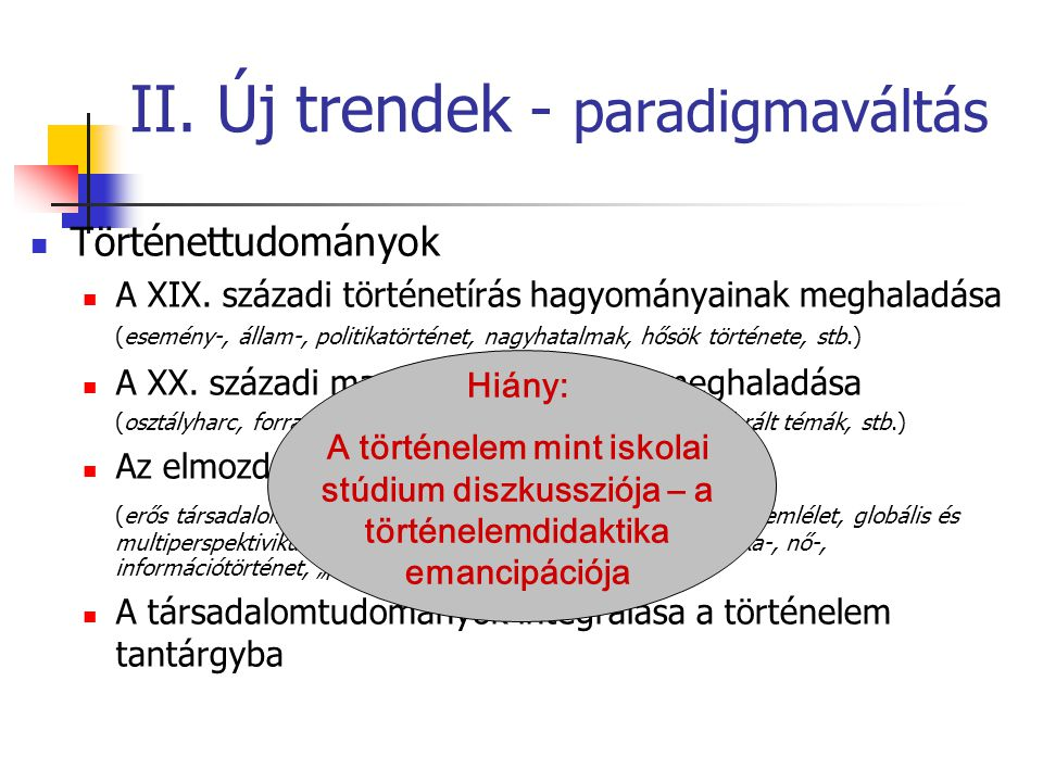 II.Új trendek - paradigmaváltás Történettudományok A XIX.