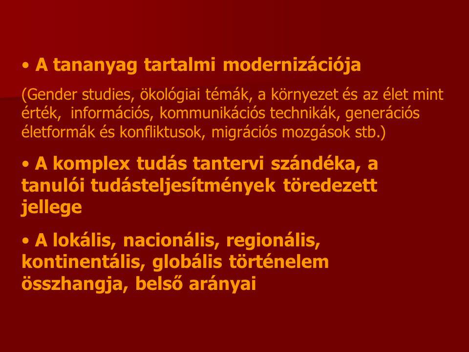 A tananyag tartalmi modernizációja (Gender studies, ökológiai témák, a környezet és az élet mint érték, információs, kommunikációs technikák, generációs életformák és konfliktusok, migrációs mozgások stb.) A komplex tudás tantervi szándéka, a tanulói tudásteljesítmények töredezett jellege A lokális, nacionális, regionális, kontinentális, globális történelem összhangja, belső arányai