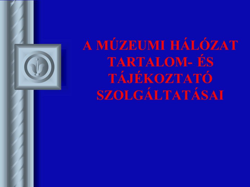 A MÚZEUMI HÁLÓZAT TARTALOM- ÉS TÁJÉKOZTATÓ SZOLGÁLTATÁSAI