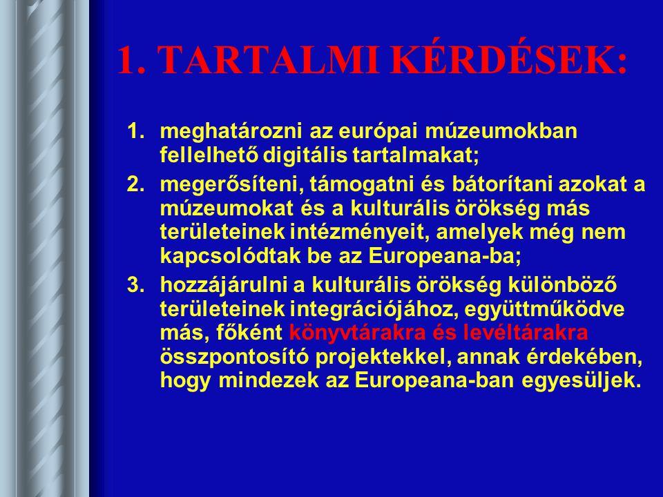1. TARTALMI KÉRDÉSEK: 1.meghatározni az európai múzeumokban fellelhető digitális tartalmakat; 2.megerősíteni, támogatni és bátorítani azokat a múzeumo
