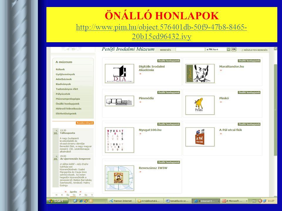 ÖNÁLLÓ HONLAPOK http://www.pim.hu/object.576401db-50f9-47b8-8465- 20b15cd96432.ivy http://www.pim.hu/object.576401db-50f9-47b8-8465- 20b15cd96432.ivy
