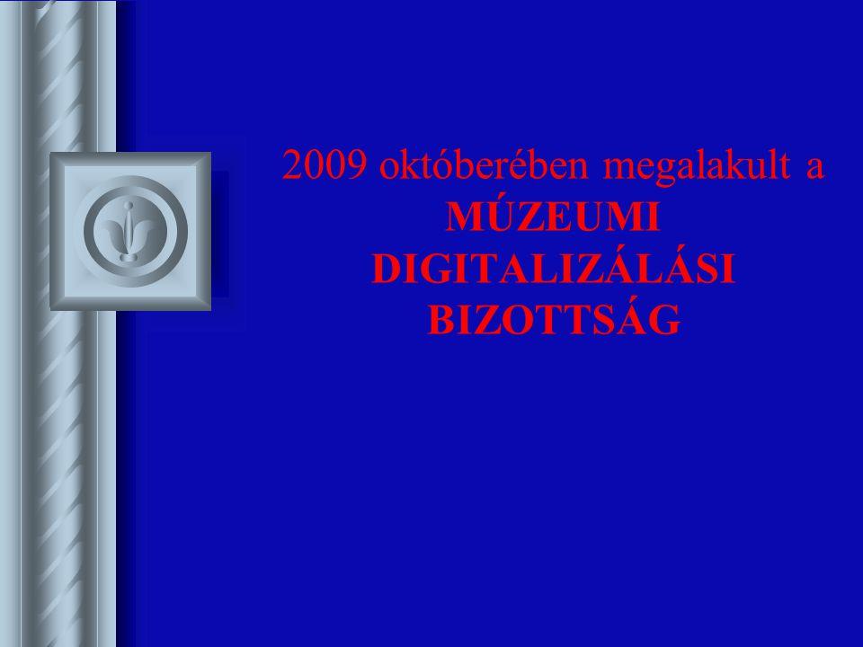2009 októberében megalakult a MÚZEUMI DIGITALIZÁLÁSI BIZOTTSÁG