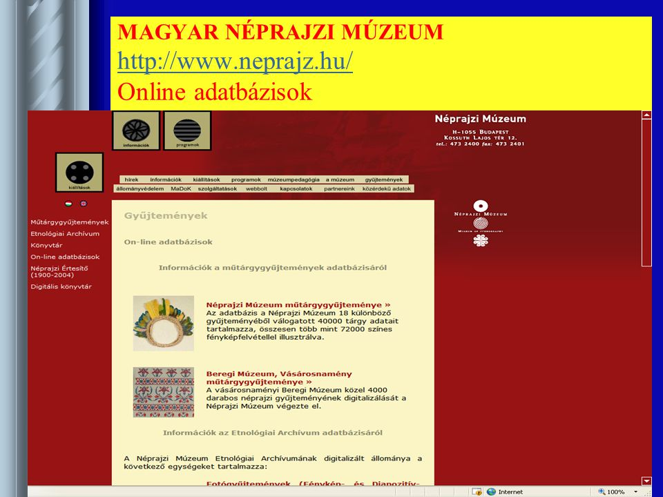 MAGYAR NÉPRAJZI MÚZEUM http://www.neprajz.hu/ Online adatbázisok http://www.neprajz.hu/tartalom.php?menu2=28 http://www.neprajz.hu/ http://www.neprajz