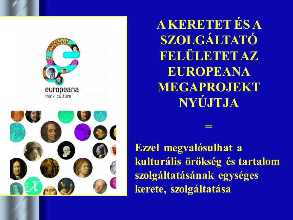 A KERETET ÉS A SZOLGÁLTATÓ FELÜLETET AZ EUROPEANA MEGAPROJEKT NYÚJTJA = Ezzel megvalósulhat a kulturális örökség és tartalom szolgáltatásának egységes kerete, szolgáltatása