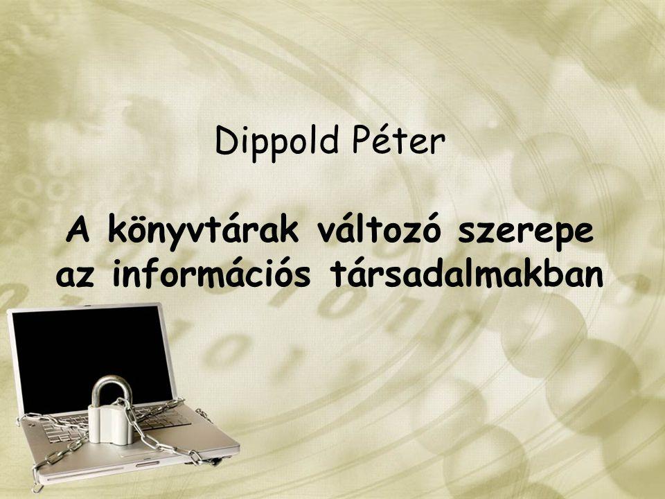 Dippold Péter A könyvtárak változó szerepe az információs társadalmakban