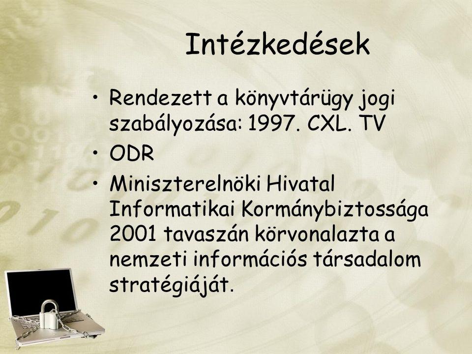 Intézkedések Rendezett a könyvtárügy jogi szabályozása: 1997. CXL. TV ODR Miniszterelnöki Hivatal Informatikai Kormánybiztossága 2001 tavaszán körvona