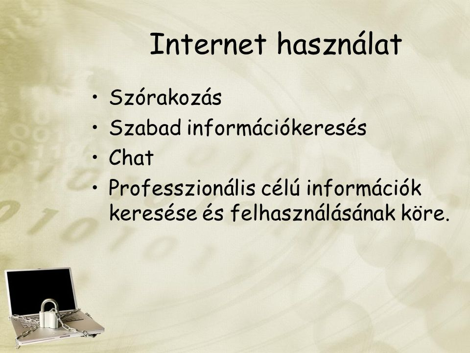 Internet használat Szórakozás Szabad információkeresés Chat Professzionális célú információk keresése és felhasználásának köre.