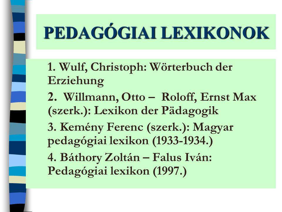 PEDAGÓGIAI LEXIKONOK 1. Wulf, Christoph: Wörterbuch der Erziehung 2.