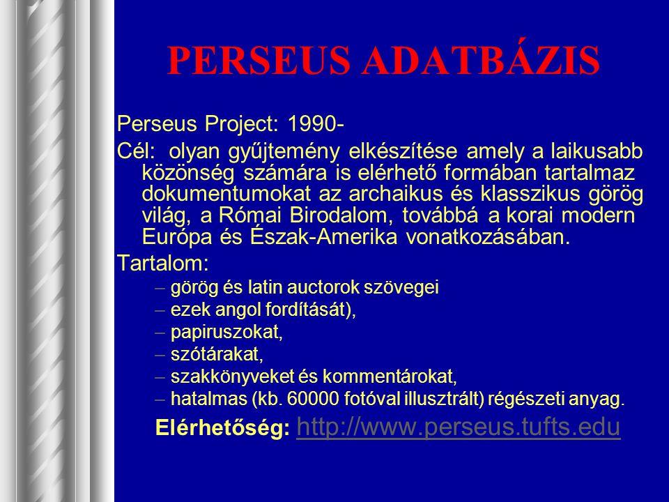 PERSEUS ADATBÁZIS Perseus Project: 1990- Cél: olyan gyűjtemény elkészítése amely a laikusabb közönség számára is elérhető formában tartalmaz dokumentu
