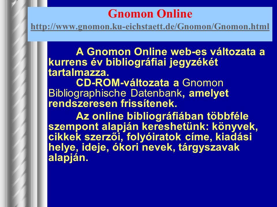 Gnomon Online http://www.gnomon.ku-eichstaett.de/Gnomon/Gnomon.html http://www.gnomon.ku-eichstaett.de/Gnomon/Gnomon.html A Gnomon Online web-es válto