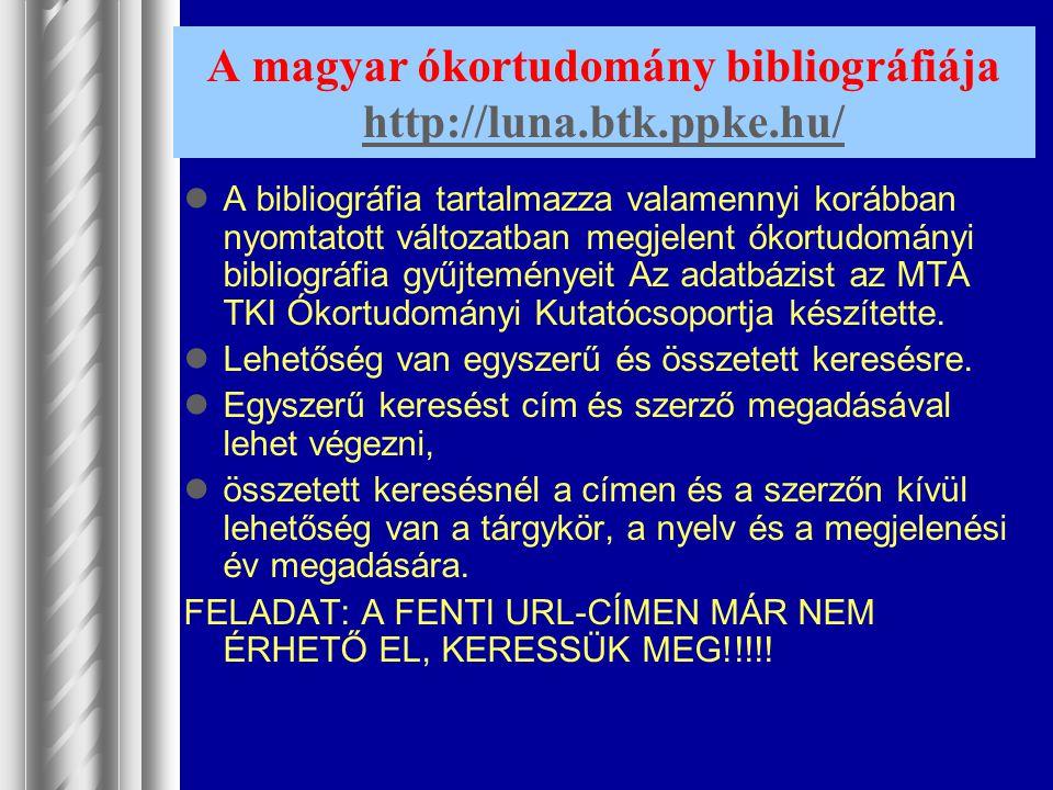 A magyar ókortudomány bibliográfiája http://luna.btk.ppke.hu/ http://luna.btk.ppke.hu/ A bibliográfia tartalmazza valamennyi korábban nyomtatott válto