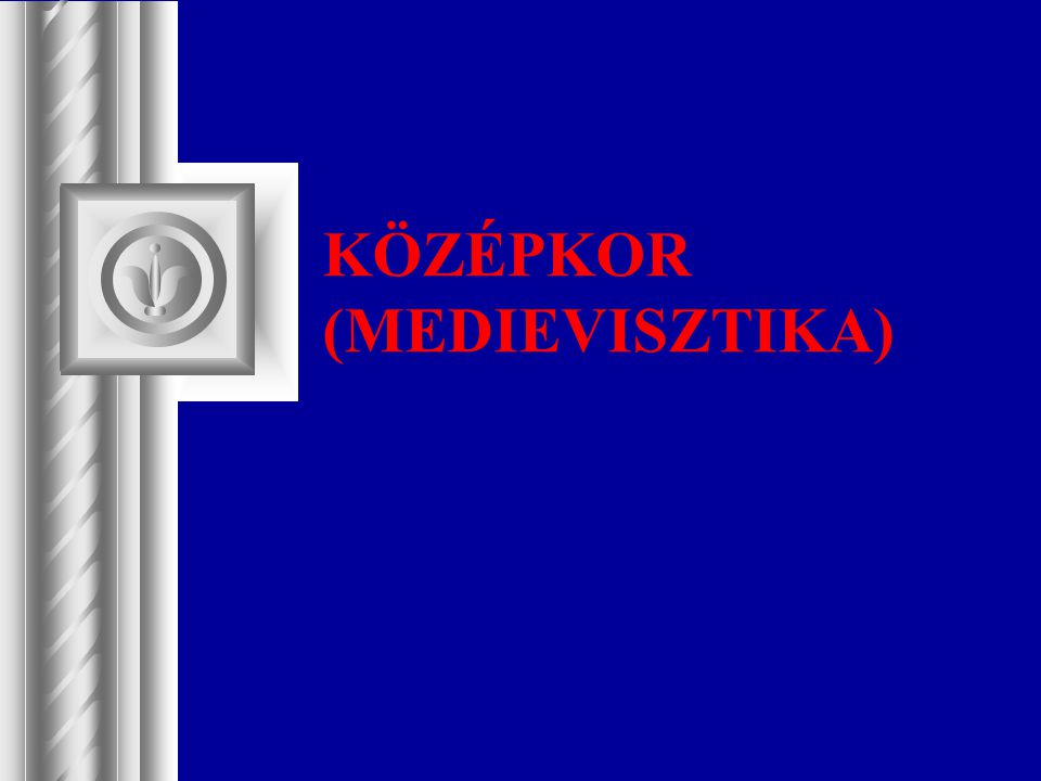 KÖZÉPKOR (MEDIEVISZTIKA)