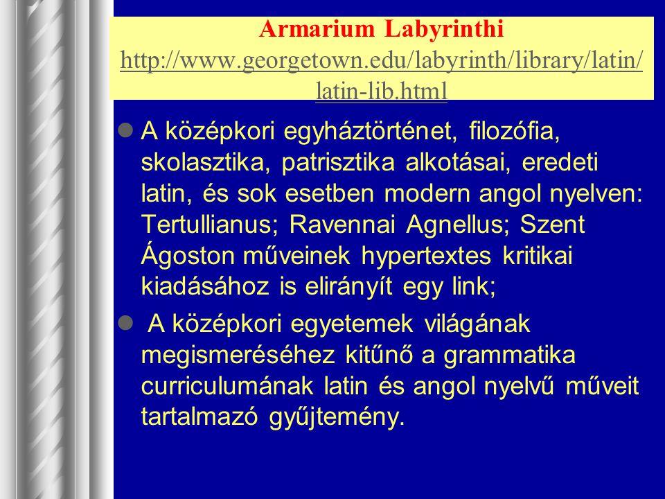 Armarium Labyrinthi http://www.georgetown.edu/labyrinth/library/latin/ latin-lib.html http://www.georgetown.edu/labyrinth/library/latin/ latin-lib.htm