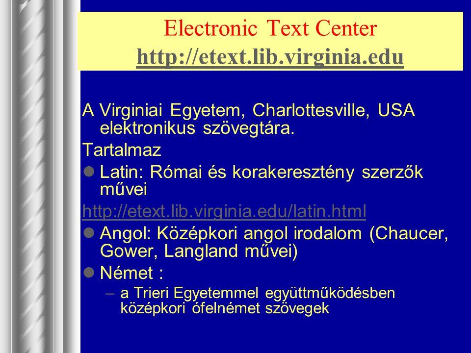Electronic Text Center http://etext.lib.virginia.edu http://etext.lib.virginia.edu A Virginiai Egyetem, Charlottesville, USA elektronikus szövegtára.